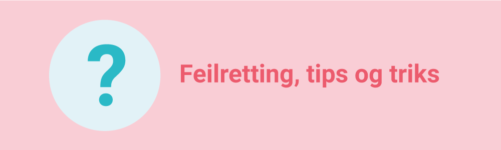 Gå til feilretting, tips og triks
